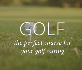 GOLF the perfect course for your golf outing